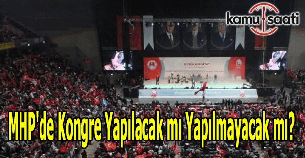MHP'de kongre yapılacak mı yapılmayacak mı?