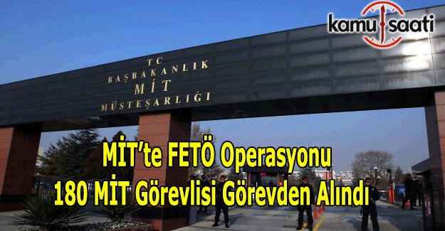 MİT'te FETÖ operasyonu - 180 personel görevden alındı