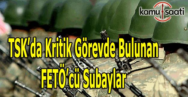 TSK'da Kritik Görevde Bulunan FETÖ'cü Subaylar