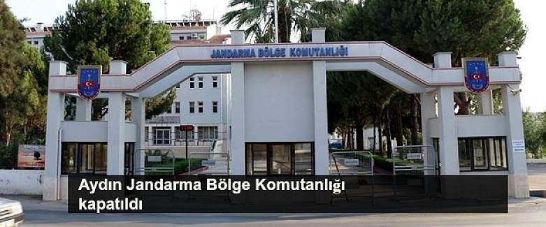 Aydın Jandarma Bölge Komutanlığı kapatıldı.