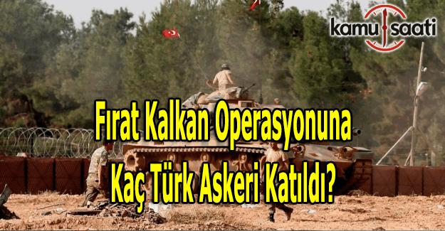 Cerablus operasyonuna kaç Türk askeri katıldı? Operasyona katılan Türk askeri sayısı