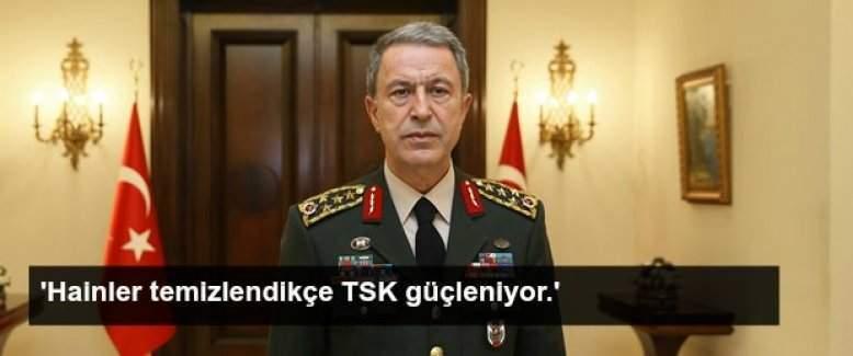 Hulisi Akar: 'Hainler temizlendikçe TSK güçleniyor'