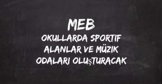 MEB, okullarda sportif alanlar ve müzik odaları oluşturacak