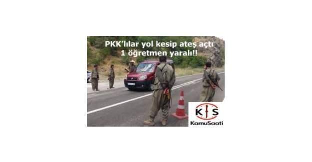 PKK Yol Kesip Ateş Açtı! 1 öğretmen yaralı !
