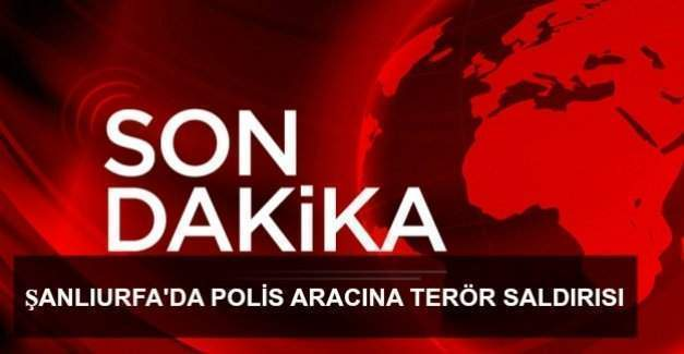 Şanlıurfa'da polis aracına bombalı saldırı