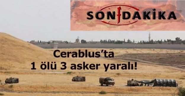 Son dakika!! Cerablus'ta tanka roketli saldırı: 1 askerimiz hayatını kaybetti, 3 askerimiz yaralı.