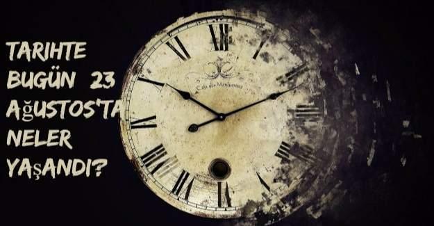 Tarihte bugün (23 Ağustos) neler yaşandı?