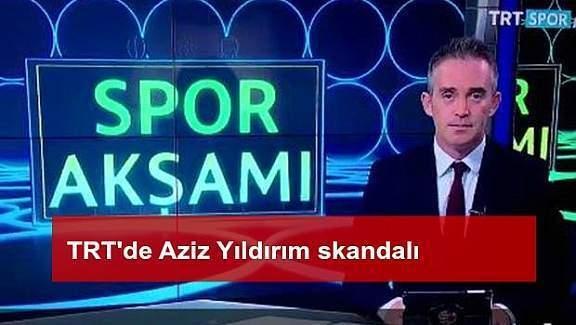 TRT'de Aziz Yıldırım skandalı