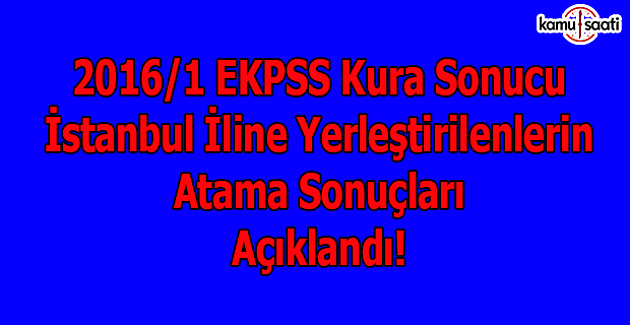 2016/1 EKPSS Kura Sonucu İstanbul İline Yerleştirilenlerin Atama Sonuçları