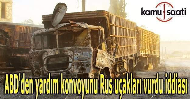 ABD'den yardım konvoyunu Rus uçakları vurdu iddiası