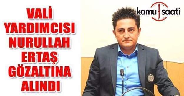 Bolu Vali Yardımcısı Nurullah Ertaş'a 'FETÖ' gözaltısı