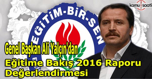 Eğitim-Bir-Sen Genel Başkanı Ali Yalçın'dan Eğitime Bakış 2016 Raporu değerlendirmesi