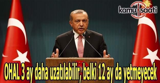 Erdoğan: OHAL 3 ay daha uzatılabilir, belki 12 ay da yetmeyecek