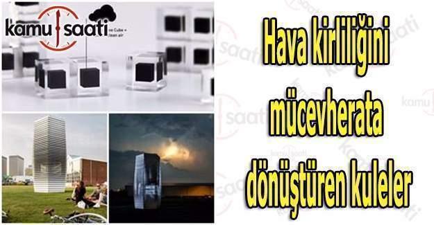 Hava kirliliğini mücevherata dönüştüren kuleler