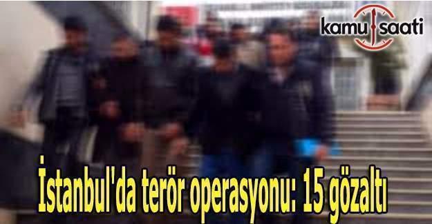 İstanbul'da terör operasyonu: 15 gözaltı