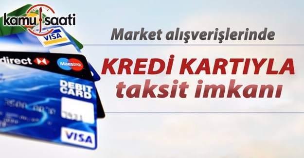 Market alışverişlerine kredi kartı taksit imkanı