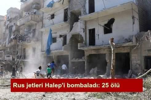 Rus jetlerinden Halep'e saldırı: 25 ölü