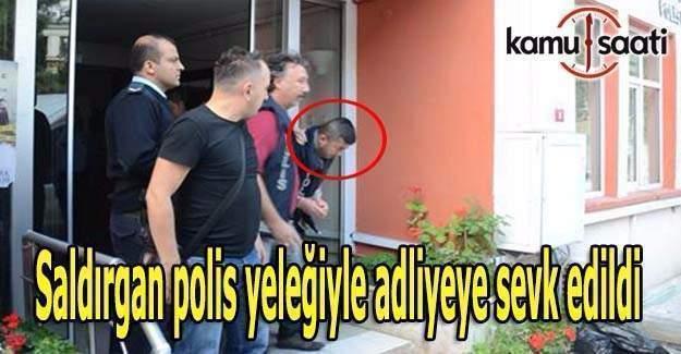 Saldırgan polis yeleğiyle adliyeye sevk edildi