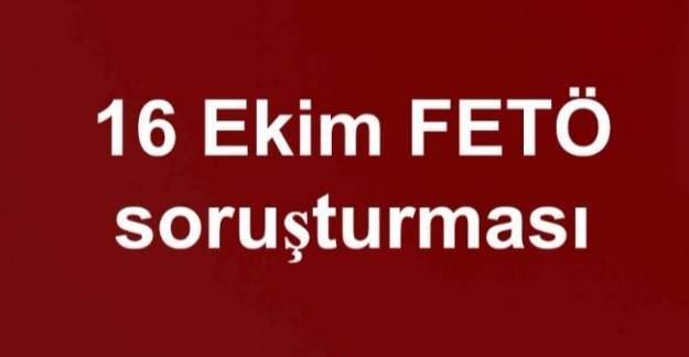 16 Ekim FETÖ soruşturması: Gözaltına alınan ve tutuklananlar var