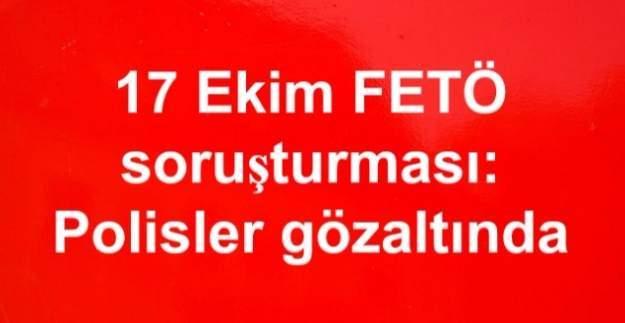 17 Ekim FETÖ soruşturması: Polisler gözaltında
