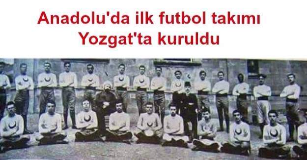Anadolu'da ilk futbol takımı Yozgat'ta kuruldu