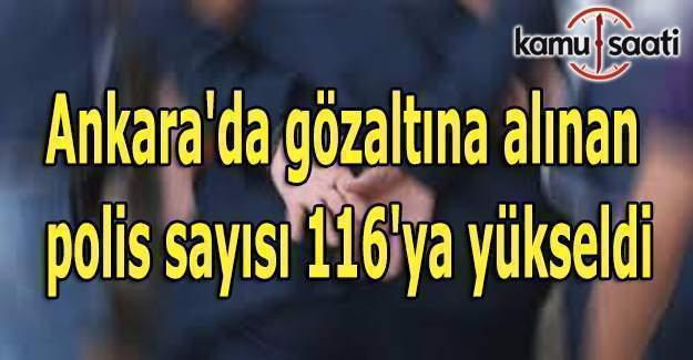 Ankara'da gözaltına alınan polis sayısı 116 oldu