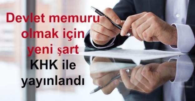 Devlet memuru olmak için yeni şart - KHK ile yayınlandı
