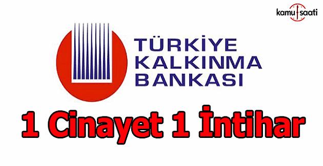 Kalkınma Bankası'nda 1 cinayet 1 intihar!