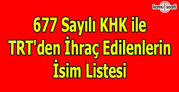 677 sayılı KHK ile TRT'den ihraç edilenlerin isim listesi (Tam Liste)