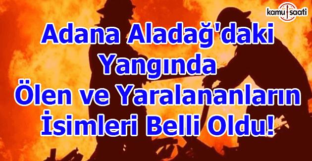 Adana Aladağ'daki yangında ölen ve yaralananların isimleri belli oldu