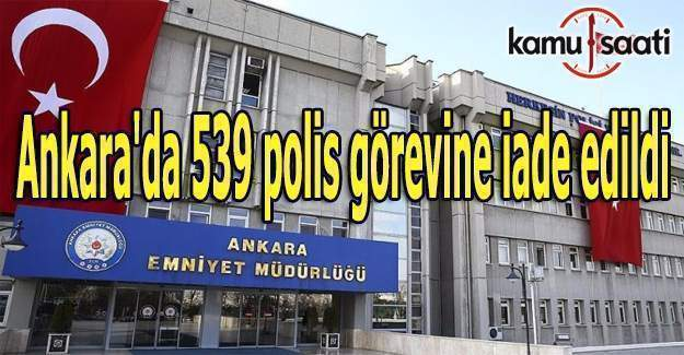 Ankara'da 539 polis görevine iade edildi