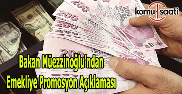 Bakan Müezzinoğlu'ndan emekliye promosyon açıklaması