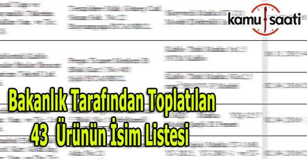 Bakanlık tarafından toplatılan 43 ürünün isim listesi