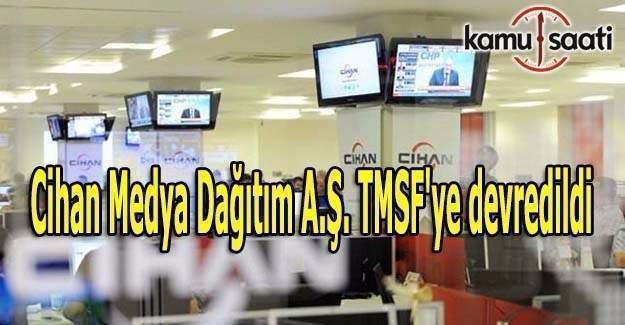 Cihan Medya Dağıtım A.Ş. TMSF'ye devredildi