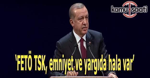 Cumhurbaşkanı Erdoğan: FETÖ TSK, emniyet ve yargıda hala var