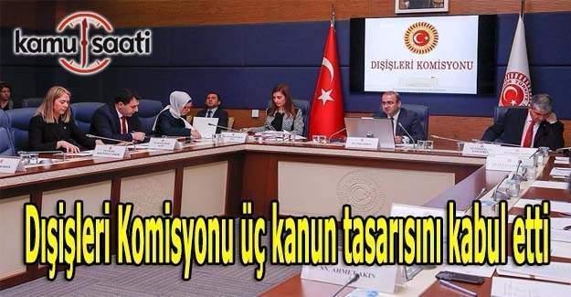 Dışişleri Komisyonu üç kanun tasarısını kabul etti