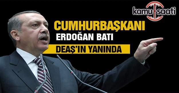 Erdoğan: Batı şu anda DEAŞ'ın yanında
