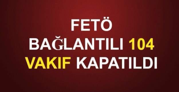 FETÖ'yle bağlantısı olan 104 vakıf kapatıldı