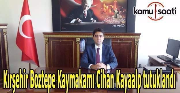 Kırşehir Boztepe Kaymakamı tutuklandı