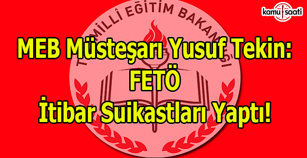 Müsteşar Yusuf Tekin: FETÖ, itibar suikastları yaptı