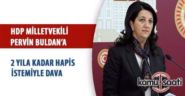 Pervin Buldan'a 2 yıla kadar hapis cezası istemiyle dava açıldı