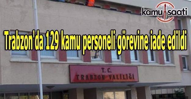 Trabzon'da 129 kamu personeli görevine iade edildi