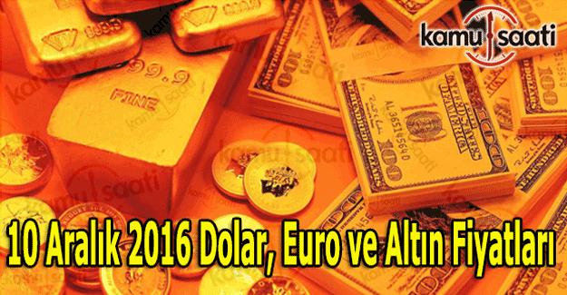 10 Aralık 2016 Dolar, Euro ve Kapalı Çarşı altın fiyatları