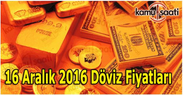 16 Aralık 2016 Dolar, Euro ve Altın fiyatları