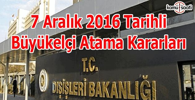 7 Aralık 2016 Tarihli Büyükelçi Atama Kararları
