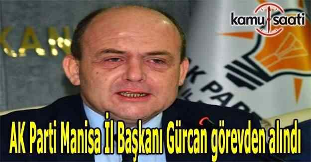AK Parti Manisa İl Başkanı Gürcan görevden alındı