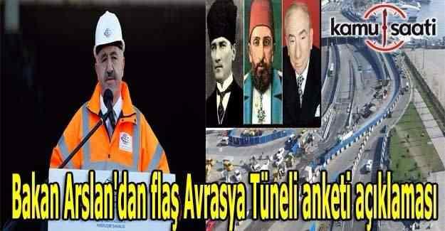 Bakan Arslan'dan flaş Avrasya Tüneli anketi açıklaması