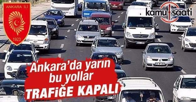 Dikkat! Ankara'da yarın bu yollar trafiğe kapatılacak