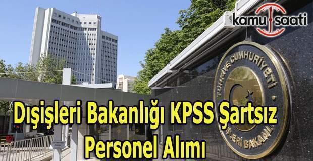 Dışişleri Bakanlığı KPSS şartsız personel alımı - Başvuru şartları neler?