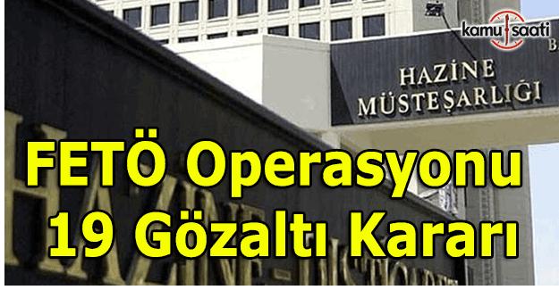 Hazine Müsteşarlığı'na FETÖ operasyonu - 19 gözaltı kararı